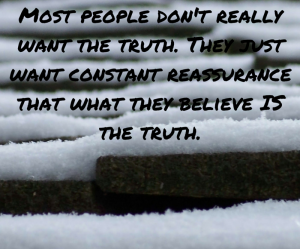 Most people don't really want the truth.